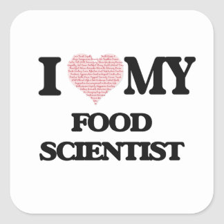 I love my Food Scientist (Heart Made from Words) Square Sticker