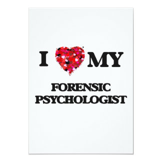 I love my Forensic Psychologist 5x7 Paper Invitation Card