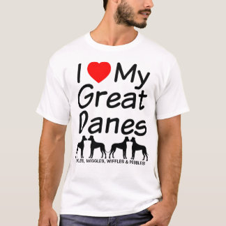 I Love My FOUR Great Dane Dogs T-Shirt