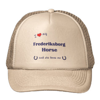 I Love My Frederiksborg Horse Female Horse Trucker Hats