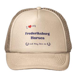 I Love My Frederiksborg Horses (Multiple Horses) Trucker Hats