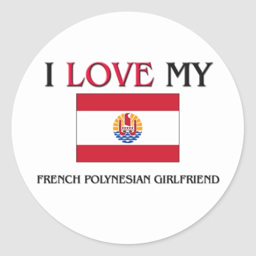 I Love My French Polynesian Girlfriend Sticker