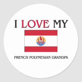 I Love My French Polynesian Grandpa Round Stickers