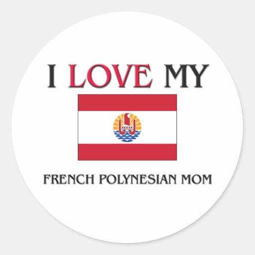 I Love My French Polynesian Mom Stickers