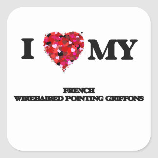 I love my French Wirehaired Pointing Griffons Square Sticker