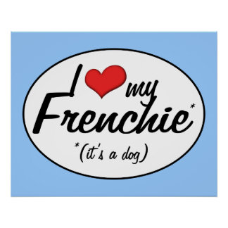 I Love My Frenchie (It's a Dog) Posters