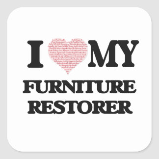 I love my Furniture Restorer (Heart Made from Word Square Sticker