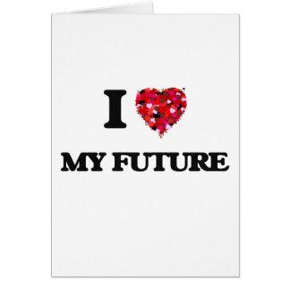 I love My Future Greeting Card