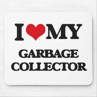 I love my Garbage Collector Mouse Pad