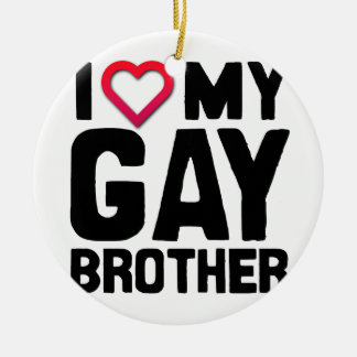 I LOVE MY GAY BROTHER --.png Round Ceramic Decoration
