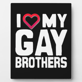 I LOVE MY GAY BROTHERS - -.png Display Plaque