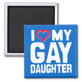 I LOVE MY GAY DAUGHTER - -.png Square Magnet