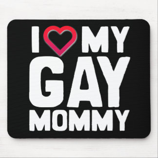 I LOVE MY GAY MOMMY - -.png Mouse Pad