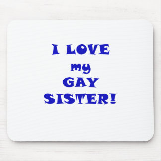 I Love my Gay Sister Mouse Pad