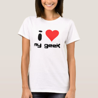 i love my geek T-Shirt