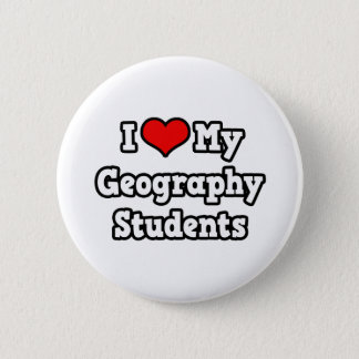 I Love My Geography Students 6 Cm Round Badge