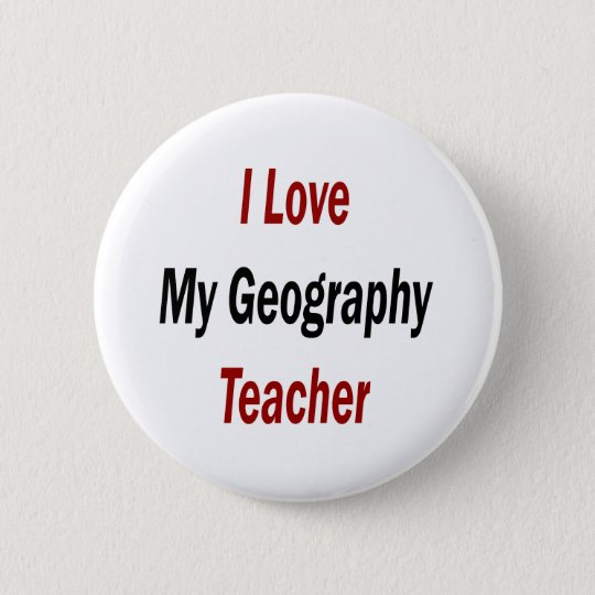 I Love My Geography Teacher 6 Cm Round Badge
