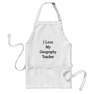 I Love My Geography Teacher Adult Apron
