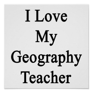 I Love My Geography Teacher Poster