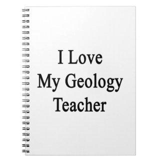 I Love My Geology Teacher Note Books