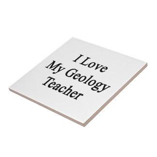 I Love My Geology Teacher Ceramic Tiles