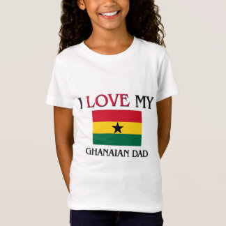 I Love My Ghanaian Dad T-Shirt