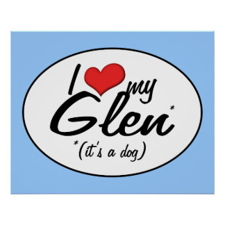 I Love My Glen (It's a Dog) Posters