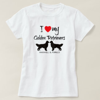 I Love My Golden Retrievers T-Shirt