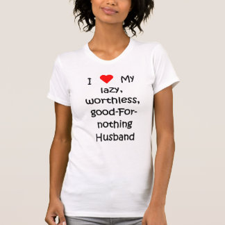 I Love my good-for-nothing Husband T-Shirt