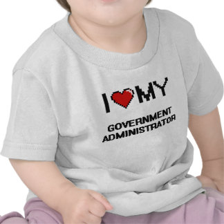 I love my Government Administrator Tee Shirts