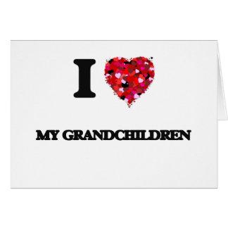 I Love My Grandchildren Greeting Card