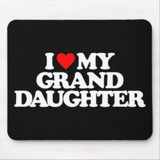 I LOVE MY GRANDDAUGHTER MOUSE PAD
