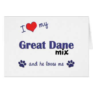 I Love My Great Dane Mix (Male Dog) Greeting Card