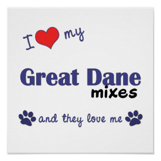 I Love My Great Dane Mixes Multiple Dogs Poster
