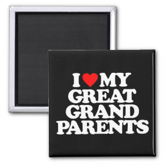 I LOVE MY GREAT GRANDPARENTS SQUARE MAGNET