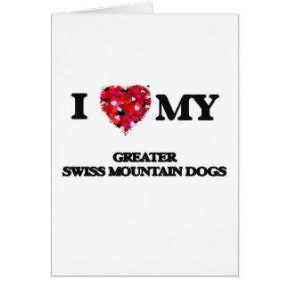 I love my Greater Swiss Mountain Dogs Greeting Card