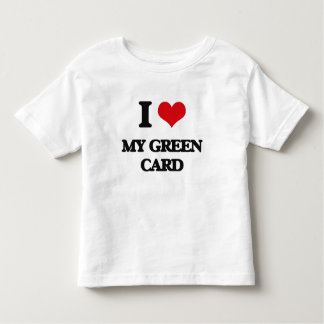 I Love My Green Card Toddler T-Shirt