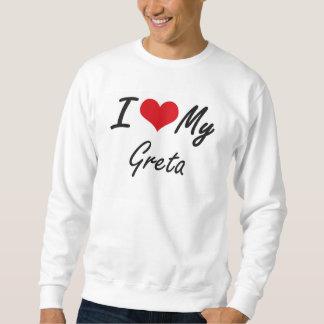 I love my Greta Pullover Sweatshirt