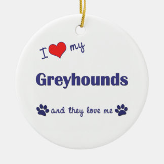 I Love My Greyhounds (Multiple Dogs) Round Ceramic Decoration