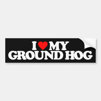 I LOVE MY GROUNDHOG BUMPER STICKER
