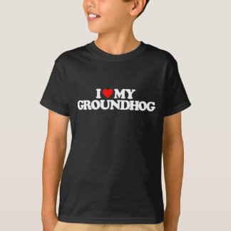I LOVE MY GROUNDHOG T-Shirt