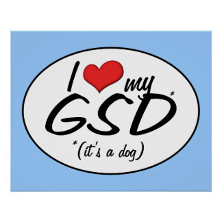 I Love My GSD (It's a Dog) Posters