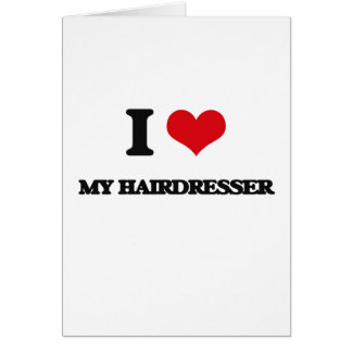 I Love My Hairdresser Greeting Card
