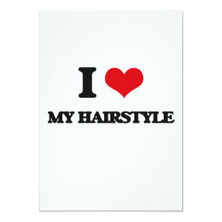 "I Love My Hairstyle 5"" X 7"" Invitation Card"
