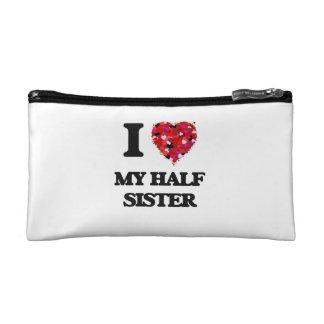 I Love My Half Sister Cosmetic Bag
