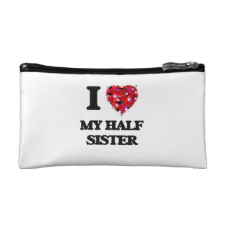 I Love My Half Sister Cosmetic Bags