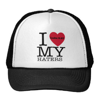 I LOVE MY HATERS Luke 6:27 Cap