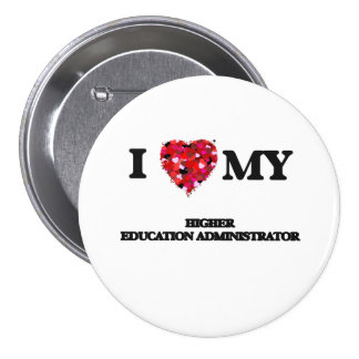 I love my Higher Education Administrator 7.5 Cm Round Badge