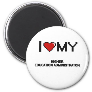 I love my Higher Education Administrator 6 Cm Round Magnet
