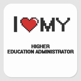 I love my Higher Education Administrator Square Sticker
